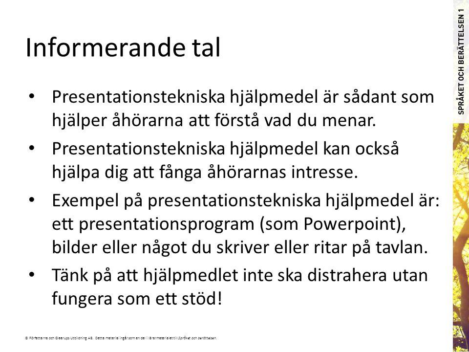 © Författarna och Gleerups Utbildning AB. Detta material ingår som en del i lärarmaterialet till Språket och berättelsen. Informerande tal Presentatio