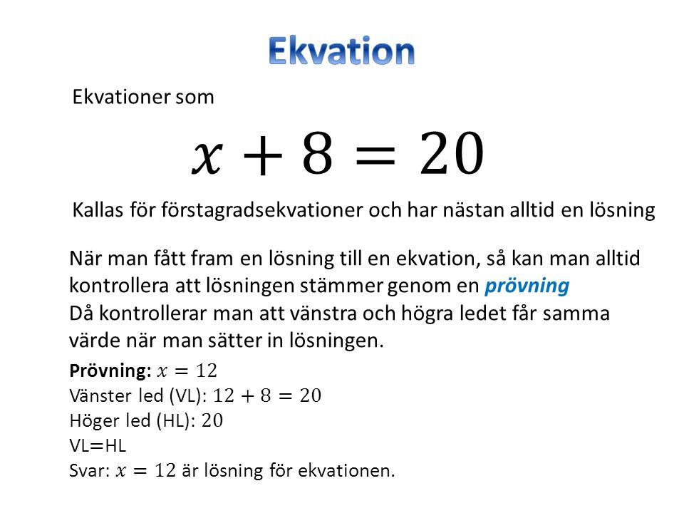 Ekvationer som Kallas för förstagradsekvationer och har nästan alltid en lösning När man fått fram en lösning till en ekvation, så kan man alltid kont