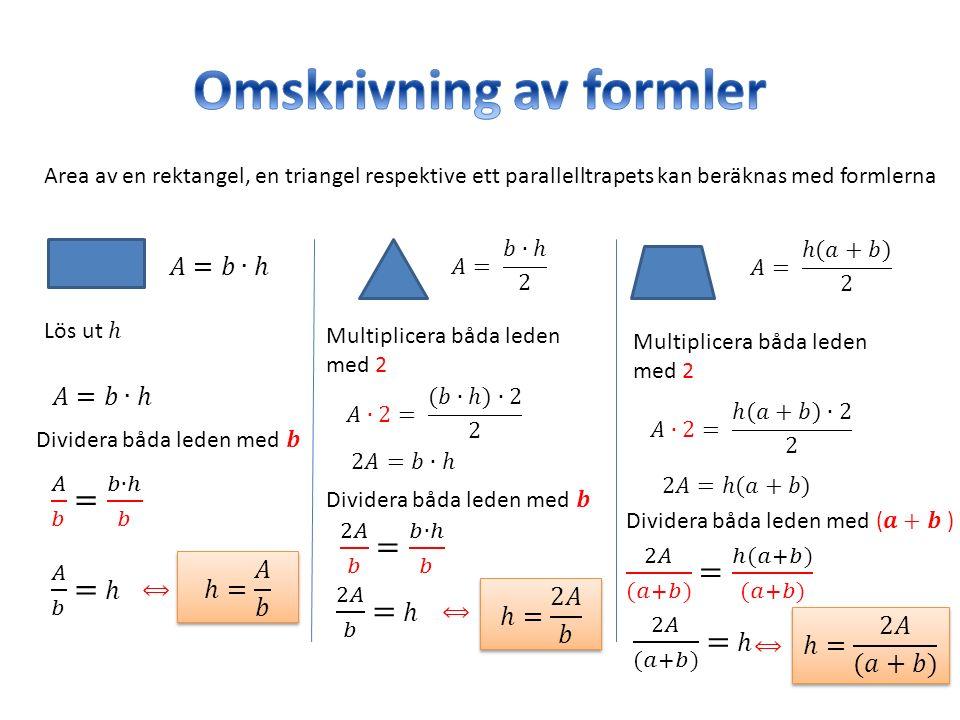 Area av en rektangel, en triangel respektive ett parallelltrapets kan beräknas med formlerna ⟺ Multiplicera båda leden med 2 ⟺ ⟺