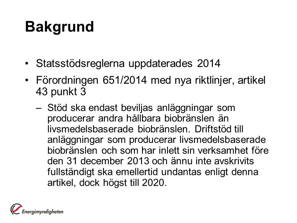 Bakgrund Statsstödsreglerna uppdaterades 2014 Förordningen 651/2014 med nya riktlinjer, artikel 43 punkt 3 –Stöd ska endast beviljas anläggningar som producerar andra hållbara biobränslen än livsmedelsbaserade biobränslen.