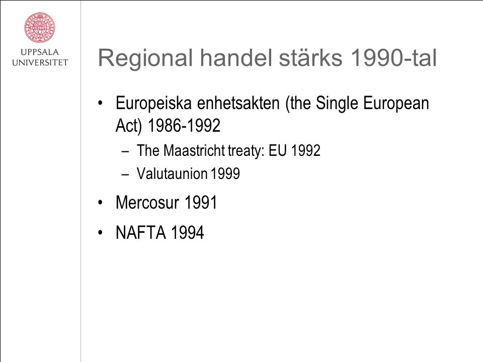 Regional handel stärks 1990-tal Europeiska enhetsakten (the Single European Act) 1986-1992 –The Maastricht treaty: EU 1992 –Valutaunion 1999 Mercosur 1991 NAFTA 1994