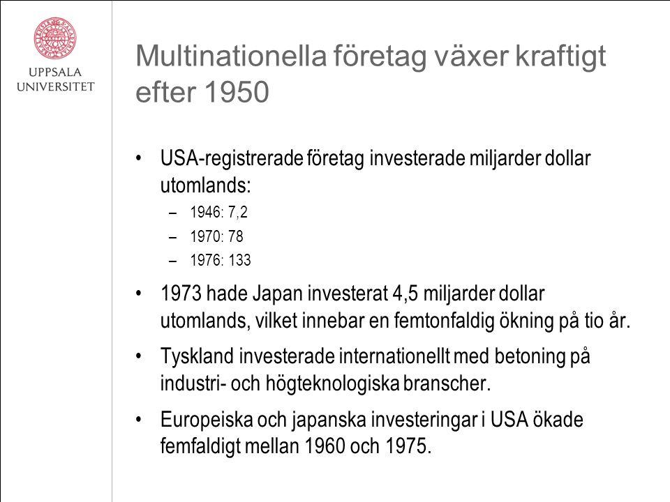 Multinationella företag växer kraftigt efter 1950 USA-registrerade företag investerade miljarder dollar utomlands: –1946: 7,2 –1970: 78 –1976: 133 1973 hade Japan investerat 4,5 miljarder dollar utomlands, vilket innebar en femtonfaldig ökning på tio år.