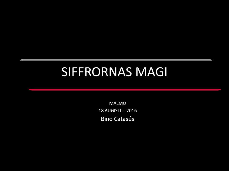 SIFFRORNAS MAGI MALMÖ 18 AUGISTI – 2016 Bino Catasús