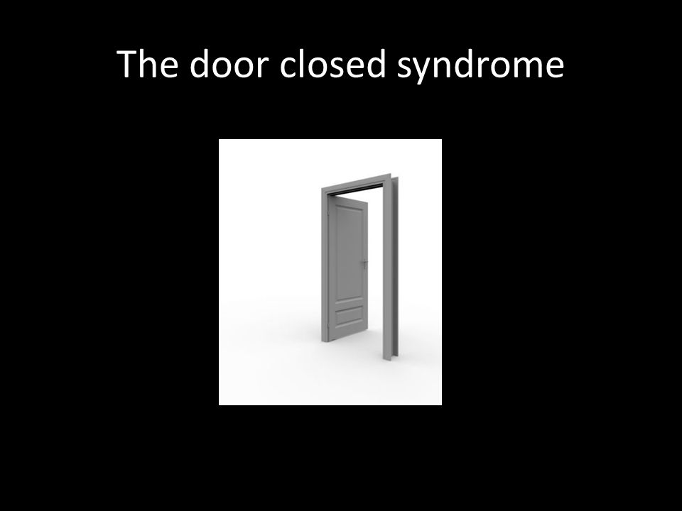 The door closed syndrome