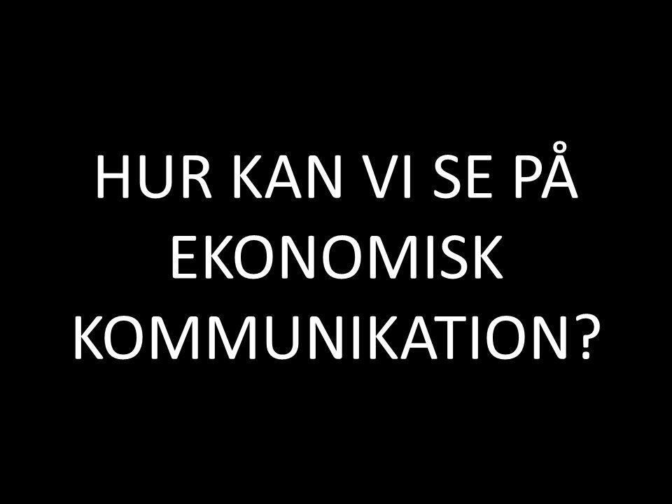 HUR KAN VI SE PÅ EKONOMISK KOMMUNIKATION?