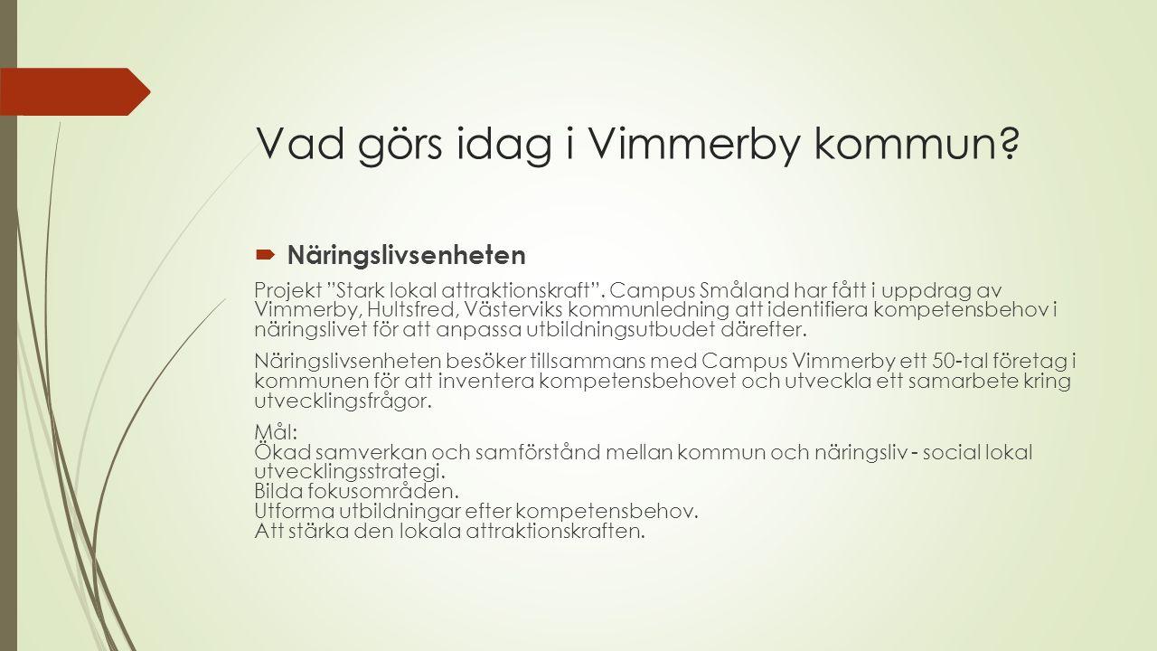 Vad görs idag i Vimmerby kommun.  Näringslivsenheten Projekt Stark lokal attraktionskraft .
