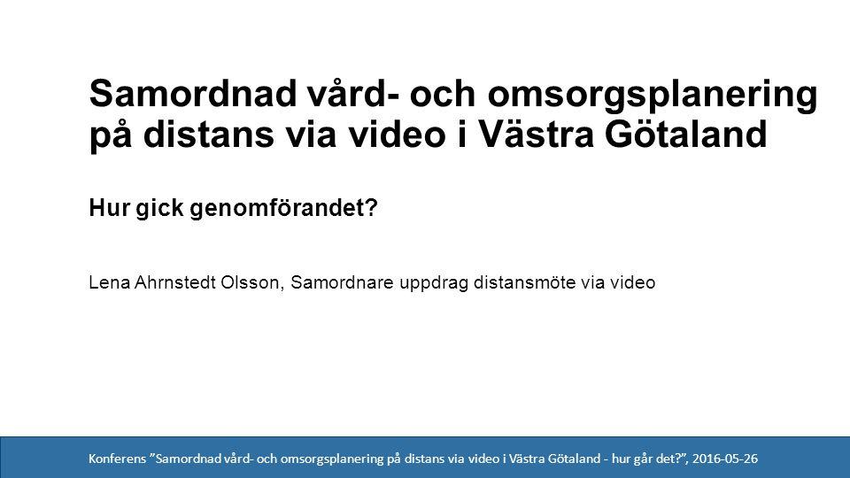 Konferens Samordnad vård- och omsorgsplanering på distans via video i Västra Götaland - hur går det? , 2016-05-26 15%