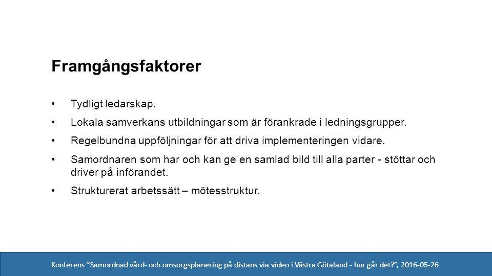 Konferens Samordnad vård- och omsorgsplanering på distans via video i Västra Götaland - hur går det , 2016-05-26 Framgångsfaktorer Tydligt ledarskap.