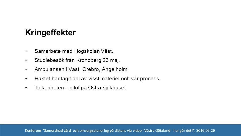 Konferens Samordnad vård- och omsorgsplanering på distans via video i Västra Götaland - hur går det , 2016-05-26 Kringeffekter Samarbete med Högskolan Väst.