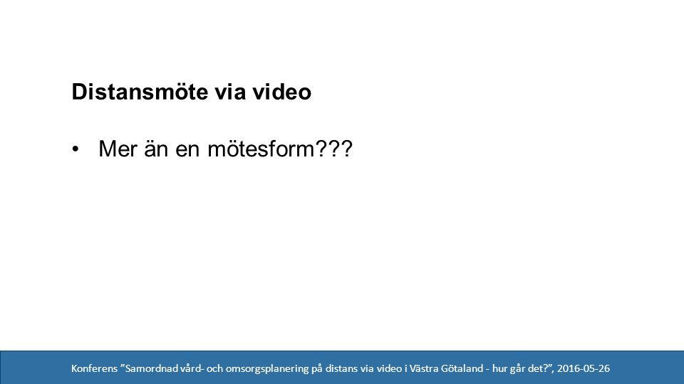 Konferens Samordnad vård- och omsorgsplanering på distans via video i Västra Götaland - hur går det , 2016-05-26 Distansmöte via video Mer än en mötesform