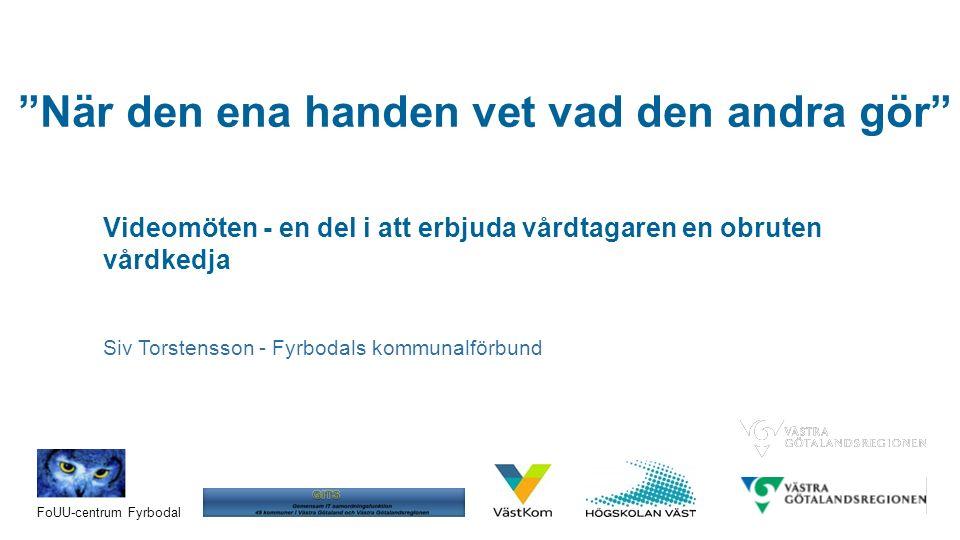 Konferens Samordnad vård- och omsorgsplanering på distans via video i Västra Götaland - hur går det , 2016-05-26 FoUU-centrum Fyrbodal När den ena handen vet vad den andra gör Videomöten - en del i att erbjuda vårdtagaren en obruten vårdkedja Siv Torstensson - Fyrbodals kommunalförbund