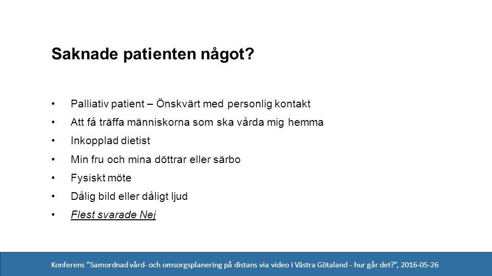 Konferens Samordnad vård- och omsorgsplanering på distans via video i Västra Götaland - hur går det , 2016-05-26 Saknade patienten något.
