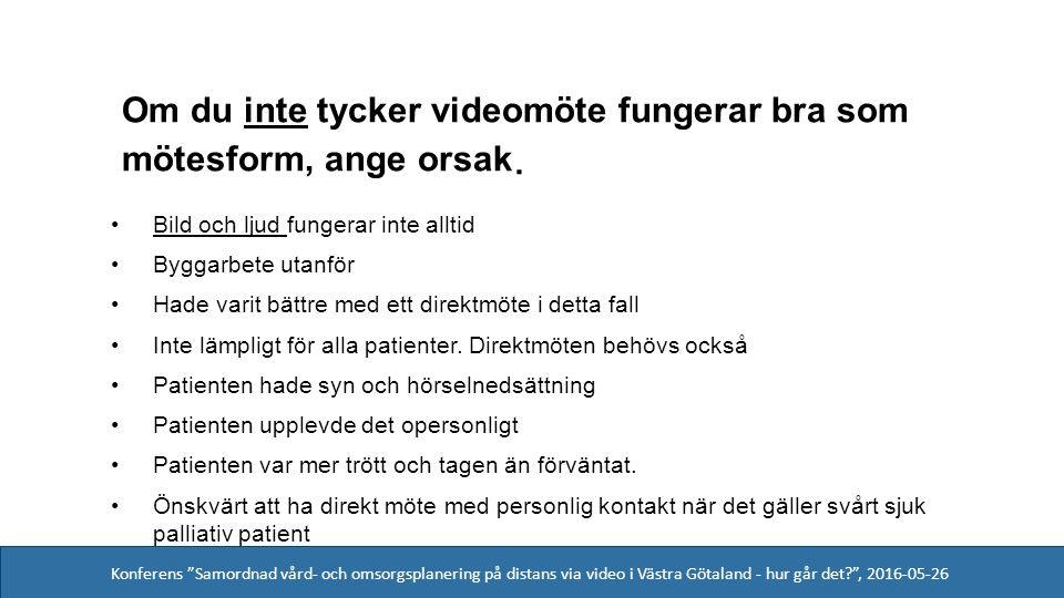 Konferens Samordnad vård- och omsorgsplanering på distans via video i Västra Götaland - hur går det , 2016-05-26 Om du inte tycker videomöte fungerar bra som mötesform, ange orsak.