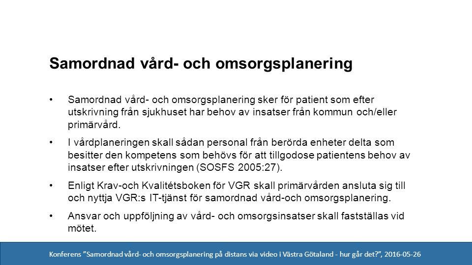 Konferens Samordnad vård- och omsorgsplanering på distans via video i Västra Götaland - hur går det , 2016-05-26 Samordnad vård- och omsorgsplanering Samordnad vård- och omsorgsplanering sker för patient som efter utskrivning från sjukhuset har behov av insatser från kommun och/eller primärvård.