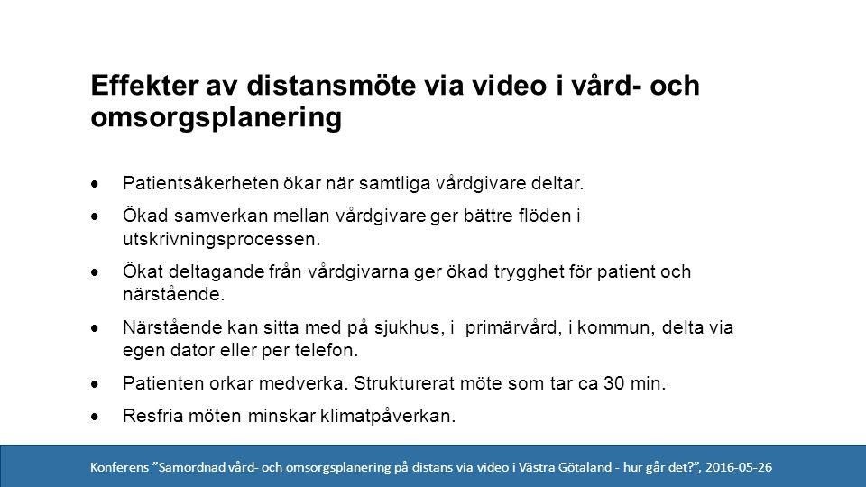 Konferens Samordnad vård- och omsorgsplanering på distans via video i Västra Götaland - hur går det , 2016-05-26 Effekter av distansmöte via video i vård- och omsorgsplanering  Patientsäkerheten ökar när samtliga vårdgivare deltar.
