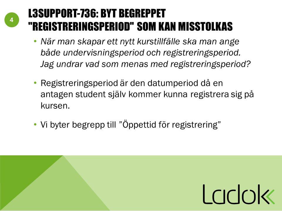 4 L3SUPPORT-736: BYT BEGREPPET REGISTRERINGSPERIOD SOM KAN MISSTOLKAS När man skapar ett nytt kurstillfälle ska man ange både undervisningsperiod och registreringsperiod.