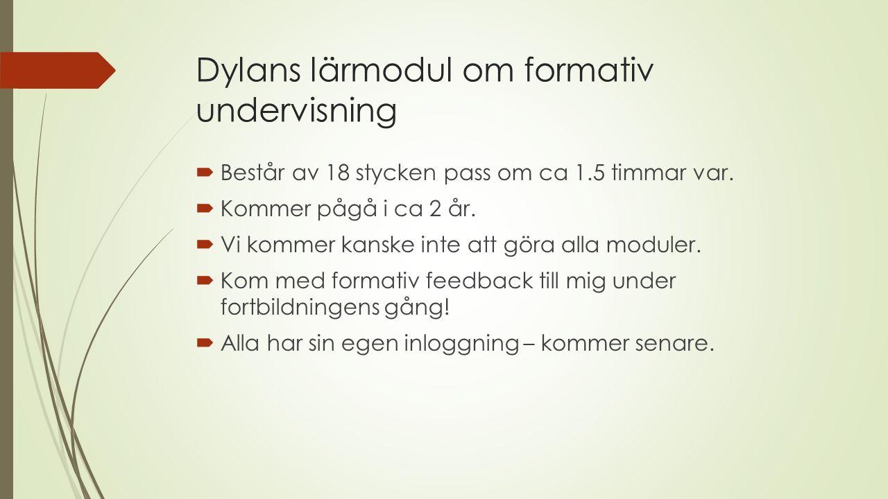 Dylans lärmodul om formativ undervisning  Består av 18 stycken pass om ca 1.5 timmar var.  Kommer pågå i ca 2 år.  Vi kommer kanske inte att göra a