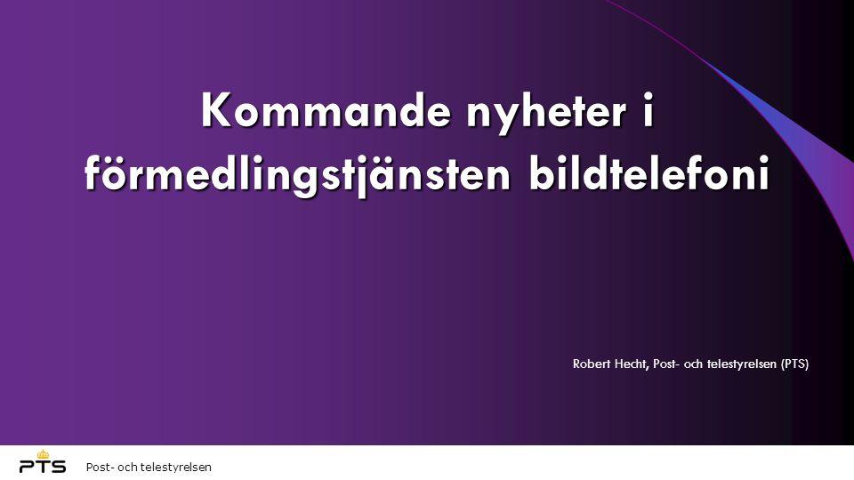 Post- och telestyrelsen Kommande nyheter i förmedlingstjänsten bildtelefoni Robert Hecht, Post- och telestyrelsen (PTS)