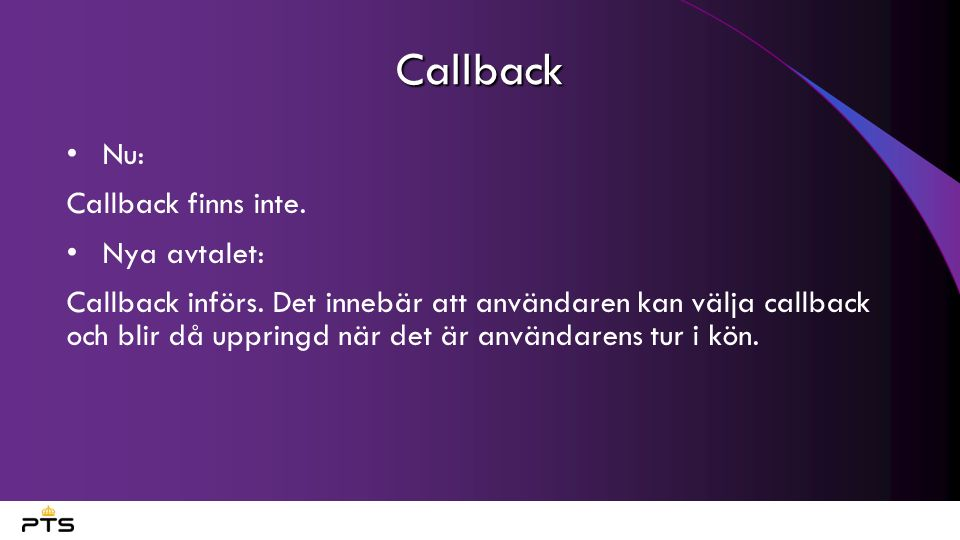 Callback Nu: Callback finns inte. Nya avtalet: Callback införs. Det innebär att användaren kan välja callback och blir då uppringd när det är användar