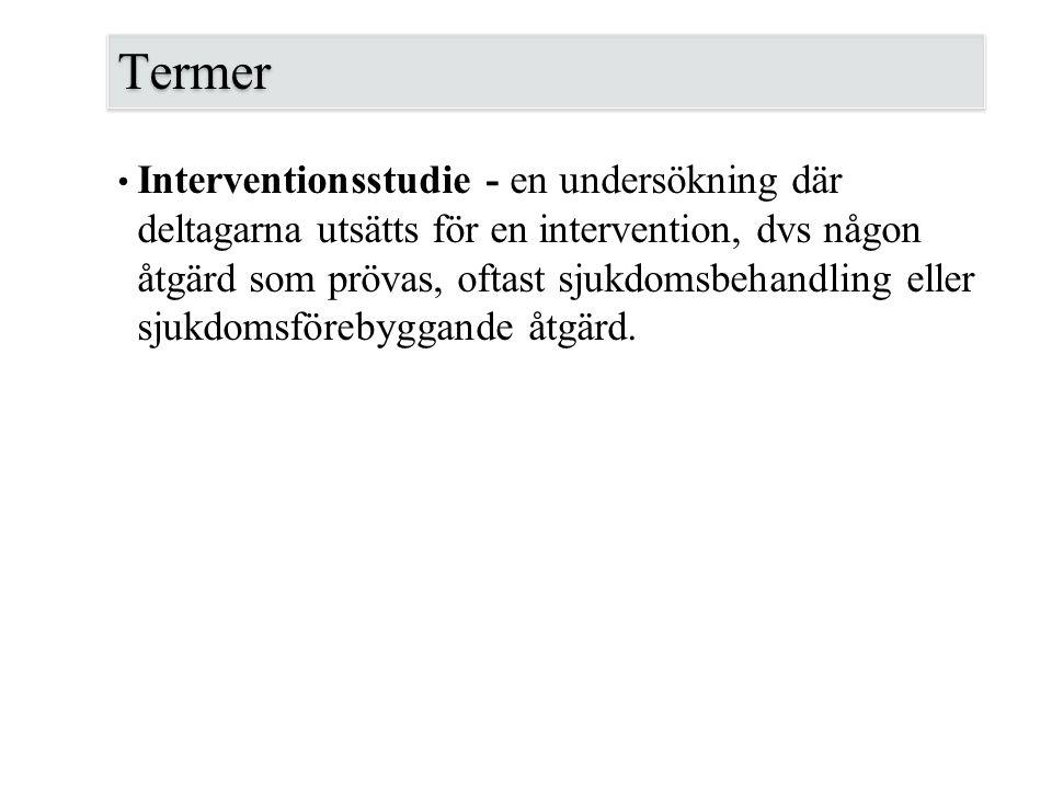 Termer Interventionsstudie - en undersökning där deltagarna utsätts för en intervention, dvs någon åtgärd som prövas, oftast sjukdomsbehandling eller