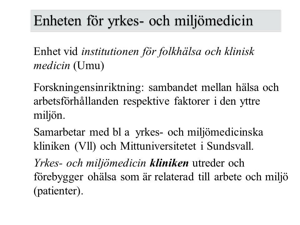 Enheten för yrkes- och miljömedicin Enhet vid institutionen för folkhälsa och klinisk medicin (Umu) Forskningensinriktning: sambandet mellan hälsa och