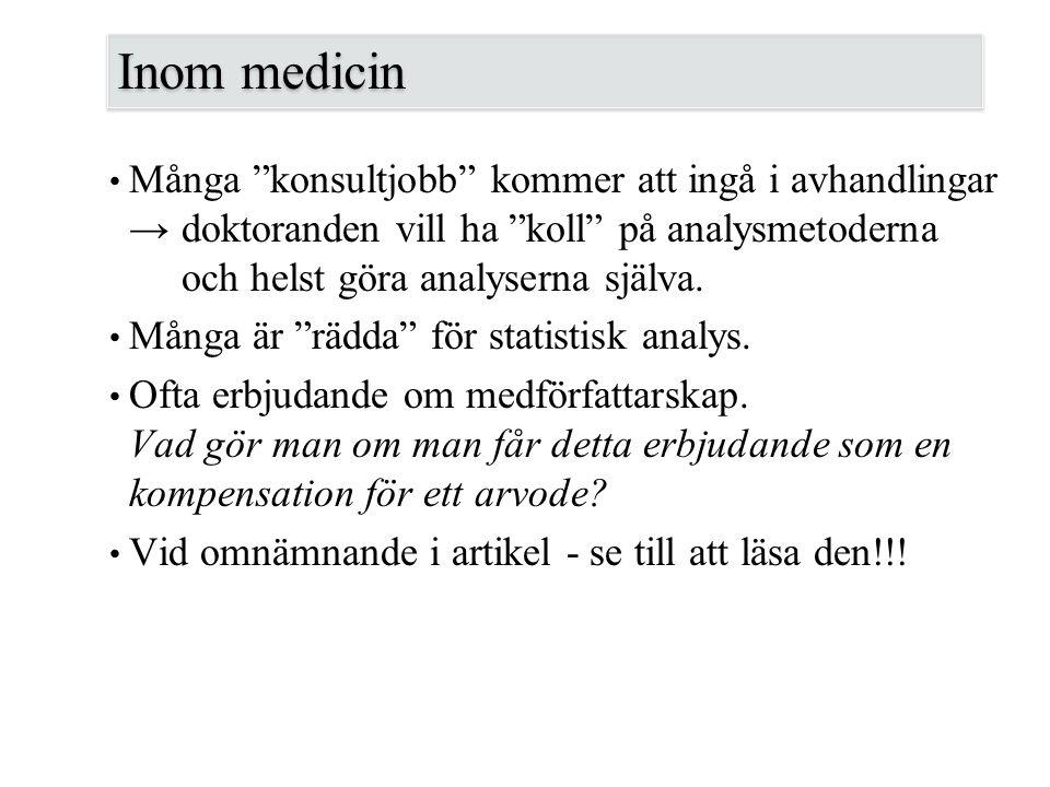 """Inom medicin Många """"konsultjobb"""" kommer att ingå i avhandlingar →doktoranden vill ha """"koll"""" på analysmetoderna och helst göra analyserna själva. Många"""