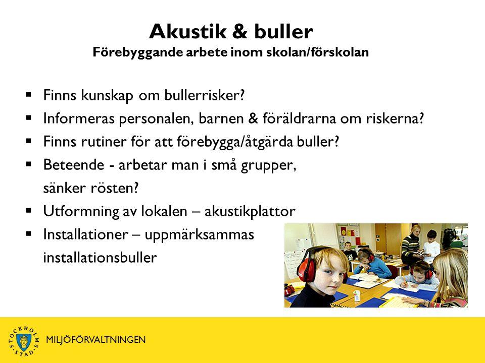 Akustik & buller Förebyggande arbete inom skolan/förskolan  Finns kunskap om bullerrisker.