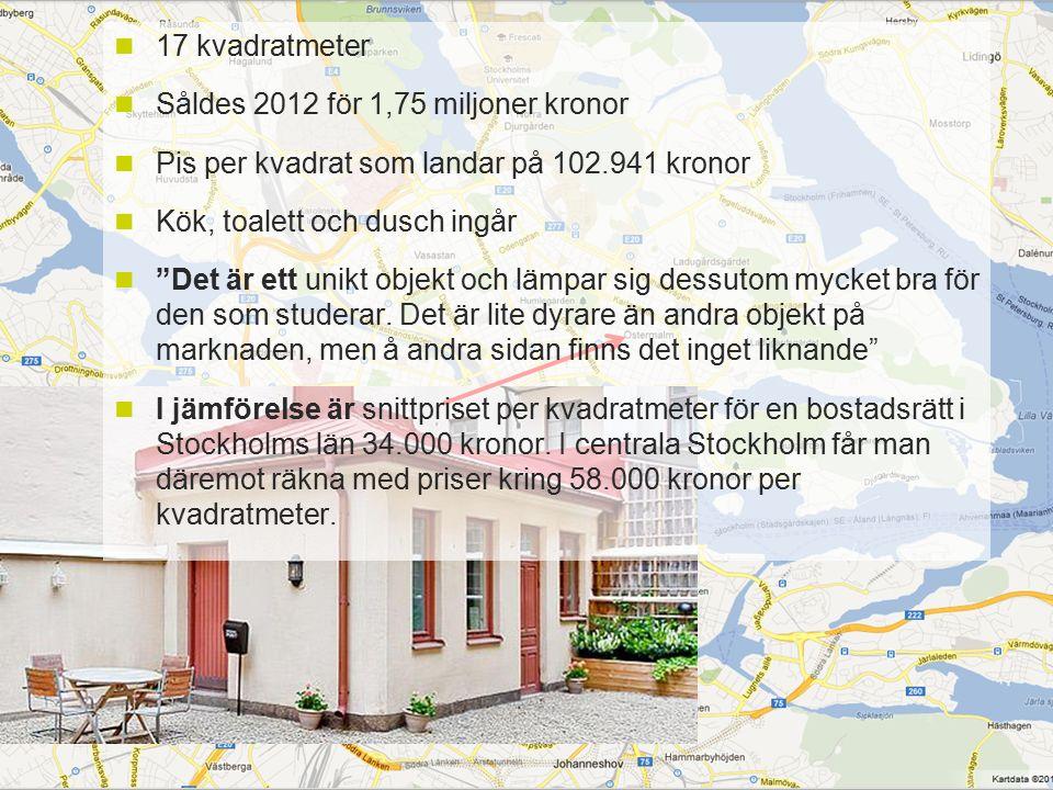 """17 kvadratmeter Såldes 2012 för 1,75 miljoner kronor Pis per kvadrat som landar på 102.941 kronor Kök, toalett och dusch ingår """"Det är ett unikt objek"""