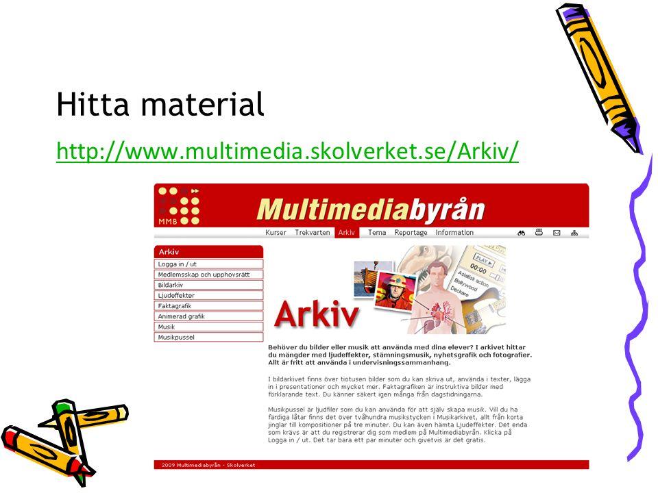 Hitta material http://www.multimedia.skolverket.se/Arkiv/
