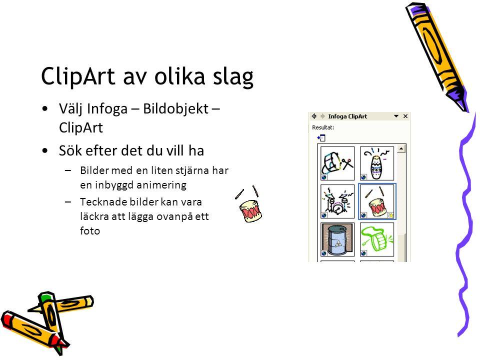 ClipArt av olika slag Välj Infoga – Bildobjekt – ClipArt Sök efter det du vill ha –Bilder med en liten stjärna har en inbyggd animering –Tecknade bilder kan vara läckra att lägga ovanpå ett foto