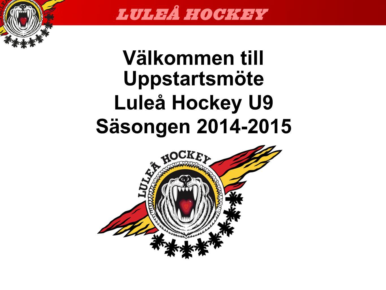 Uppstartsmöte Luleå Hockey U9 Säsongen 2014-2015 Välkommen till