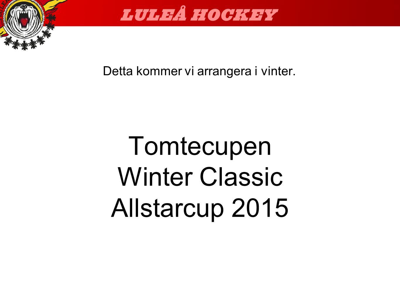 Tomtecupen Winter Classic Allstarcup 2015 Detta kommer vi arrangera i vinter.