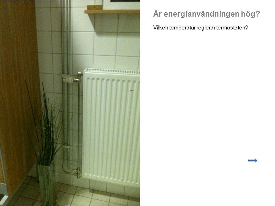 Är energianvändningen hög? Vilken temperatur reglerar termostaten?