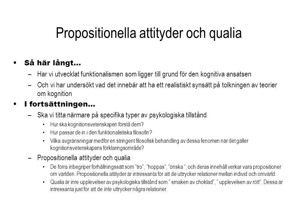 Propositionella attityder och qualia Så här långt… –Har vi utvecklat funktionalismen som ligger till grund för den kognitiva ansatsen –Och vi har unde