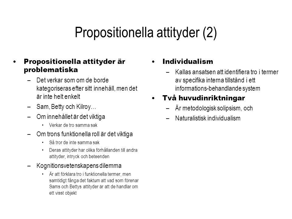 Propositionella attityder (2) Propositionella attityder är problematiska –Det verkar som om de borde kategoriseras efter sitt innehåll, men det är int