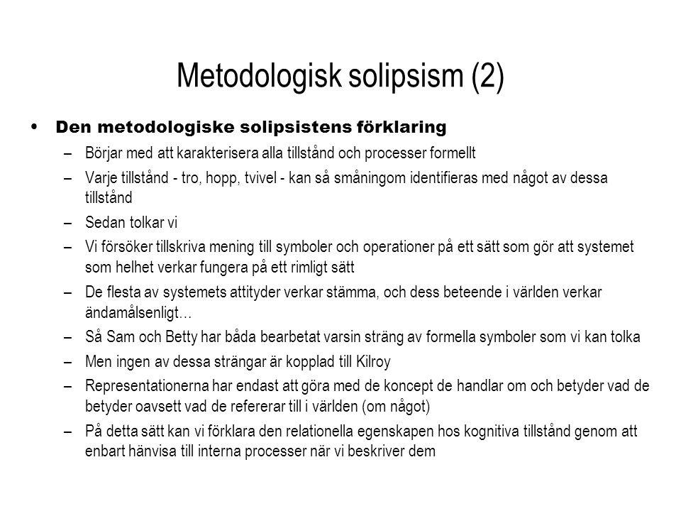 Metodologisk solipsism (2) Den metodologiske solipsistens förklaring –Börjar med att karakterisera alla tillstånd och processer formellt –Varje tillst