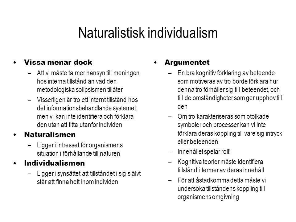 Naturalistisk individualism Vissa menar dock –Att vi måste ta mer hänsyn till meningen hos interna tillstånd än vad den metodologiska solipsismen till