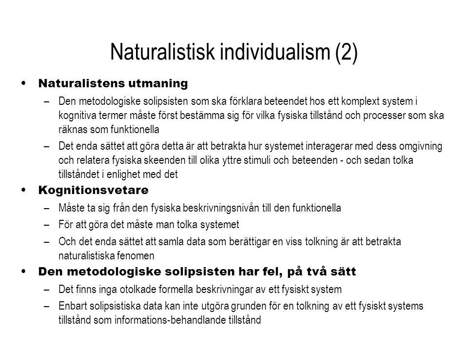 Naturalistisk individualism (2) Naturalistens utmaning –Den metodologiske solipsisten som ska förklara beteendet hos ett komplext system i kognitiva t