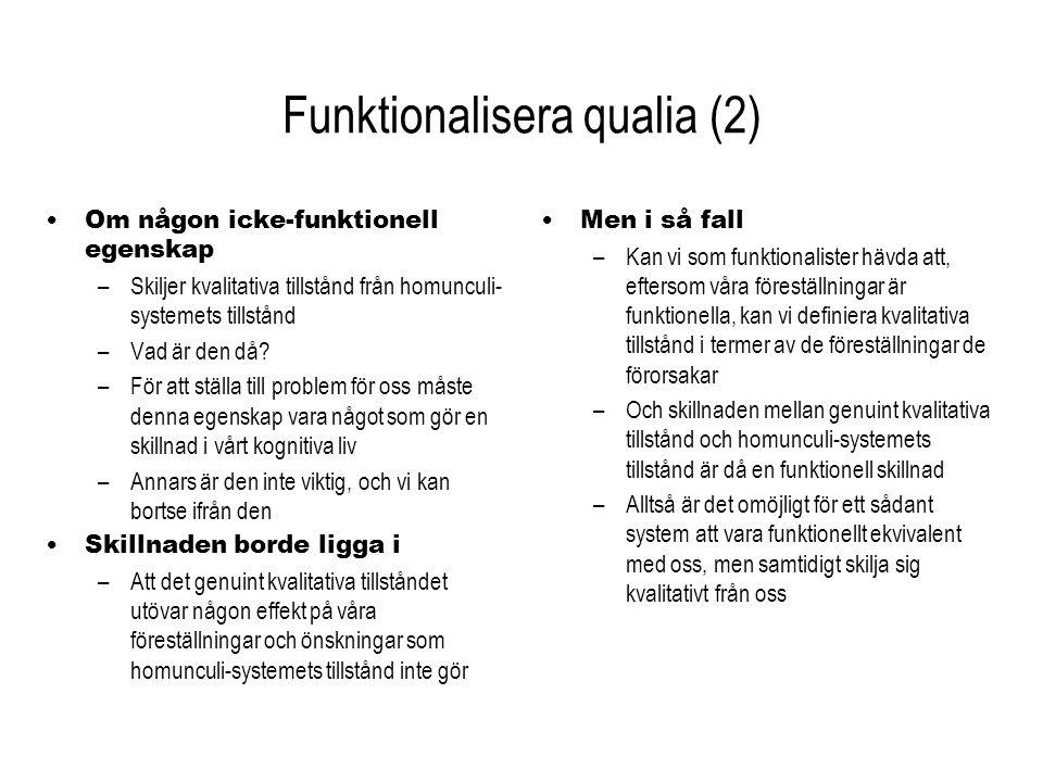 Funktionalisera qualia (2) Om någon icke-funktionell egenskap –Skiljer kvalitativa tillstånd från homunculi- systemets tillstånd –Vad är den då? –För