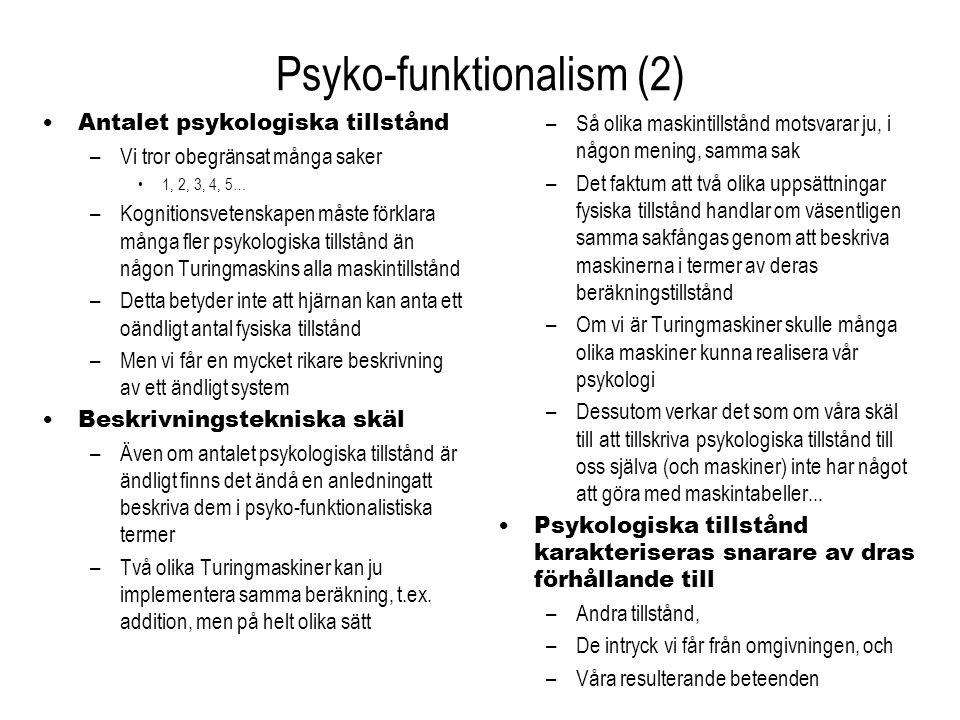 Psyko-funktionalism (2) Antalet psykologiska tillstånd –Vi tror obegränsat många saker 1, 2, 3, 4, 5… –Kognitionsvetenskapen måste förklara många fler