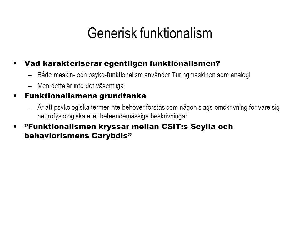 Generisk funktionalism Vad karakteriserar egentligen funktionalismen? –Både maskin- och psyko-funktionalism använder Turingmaskinen som analogi –Men d