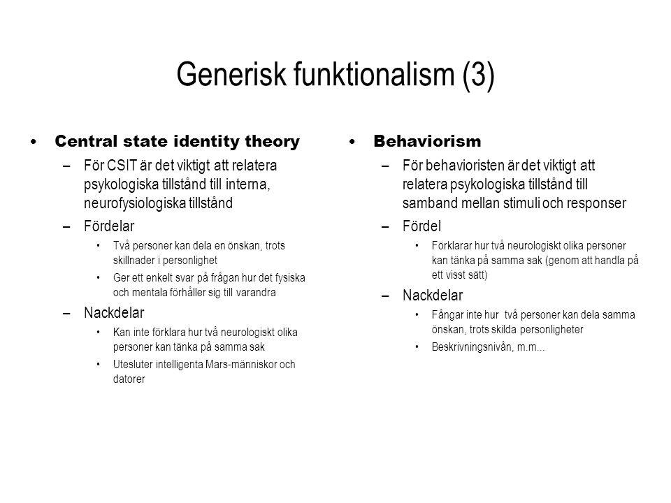 Generisk funktionalism (3) Central state identity theory –För CSIT är det viktigt att relatera psykologiska tillstånd till interna, neurofysiologiska