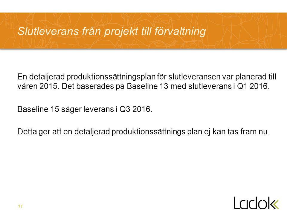 11 Slutleverans från projekt till förvaltning En detaljerad produktionssättningsplan för slutleveransen var planerad till våren 2015.