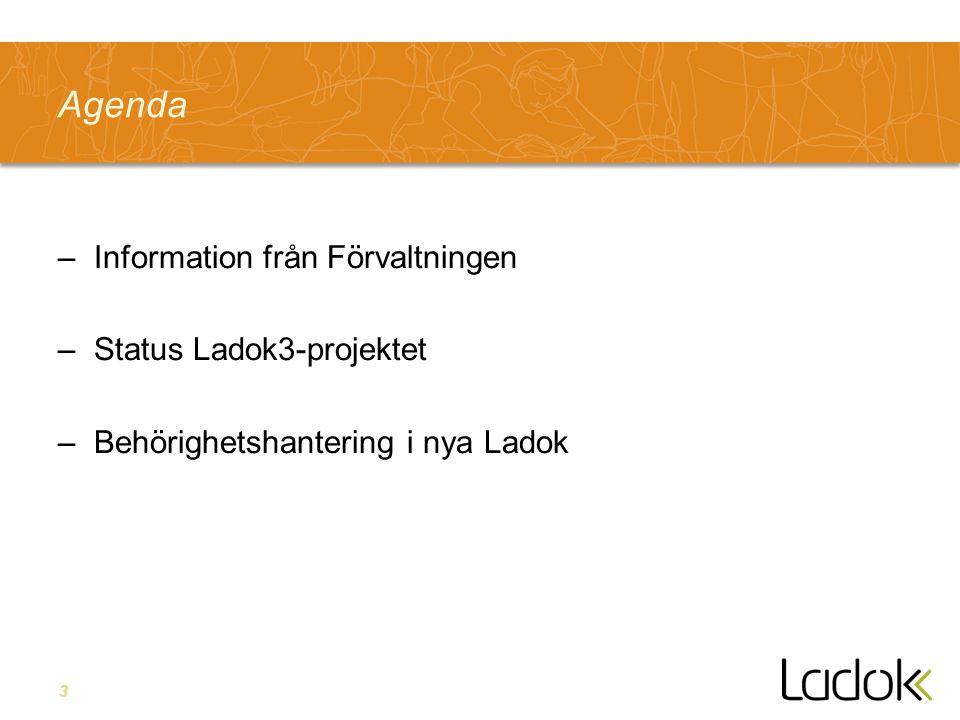 3 Agenda –Information från Förvaltningen –Status Ladok3-projektet –Behörighetshantering i nya Ladok