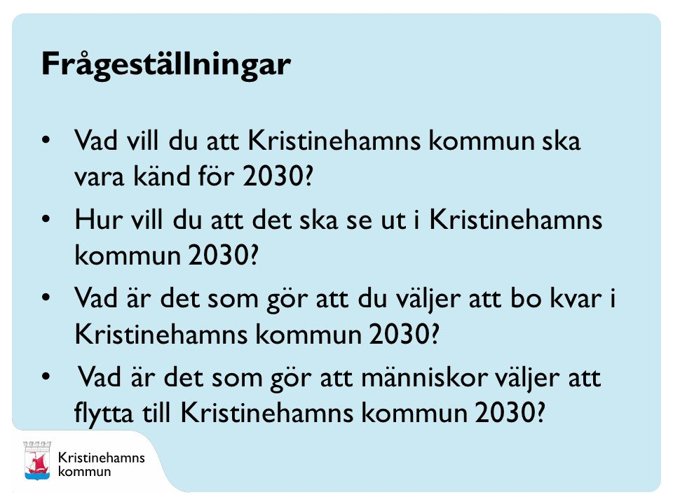 Frågeställningar Vad vill du att Kristinehamns kommun ska vara känd för 2030.