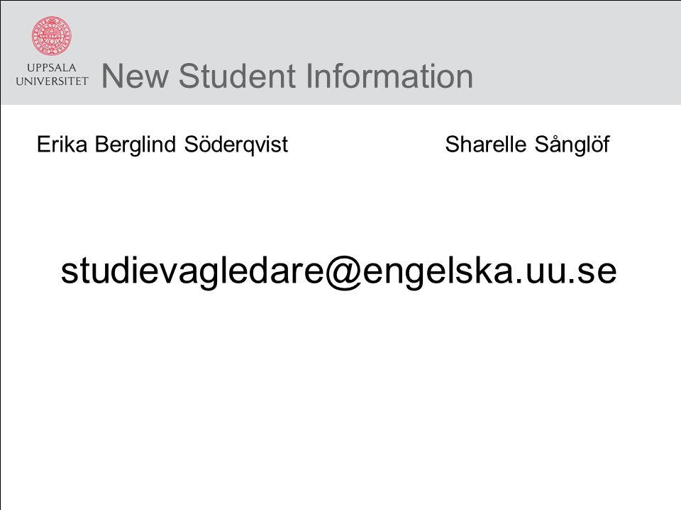New Student Information Erika Berglind Söderqvist Sharelle Sånglöf studievagledare@engelska.uu.se