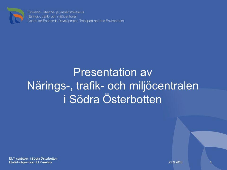 Presentation av Närings-, trafik- och miljöcentralen i Södra Österbotten 23.9.2016 1 ELY-centralen i Södra Österbotten Etelä-Pohjanmaan ELY-keskus