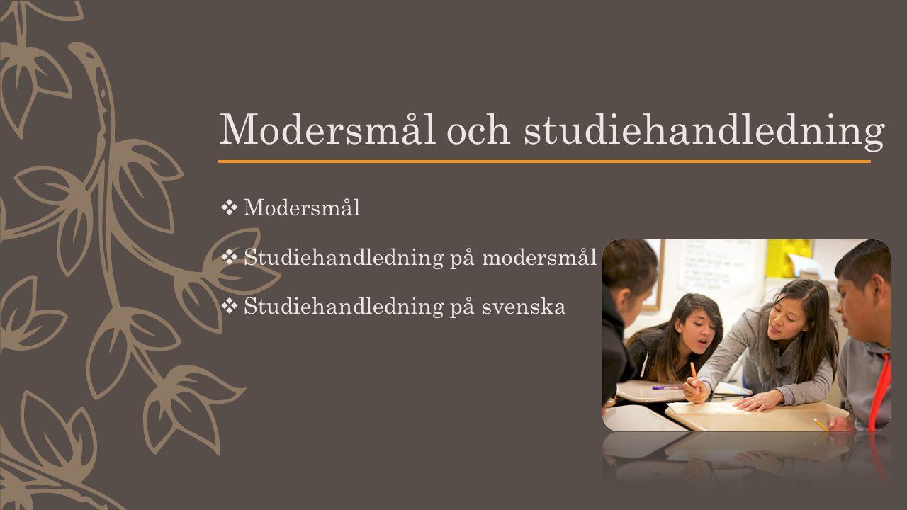 Modersmål och studiehandledning  Modersmål  Studiehandledning på modersmål  Studiehandledning på svenska