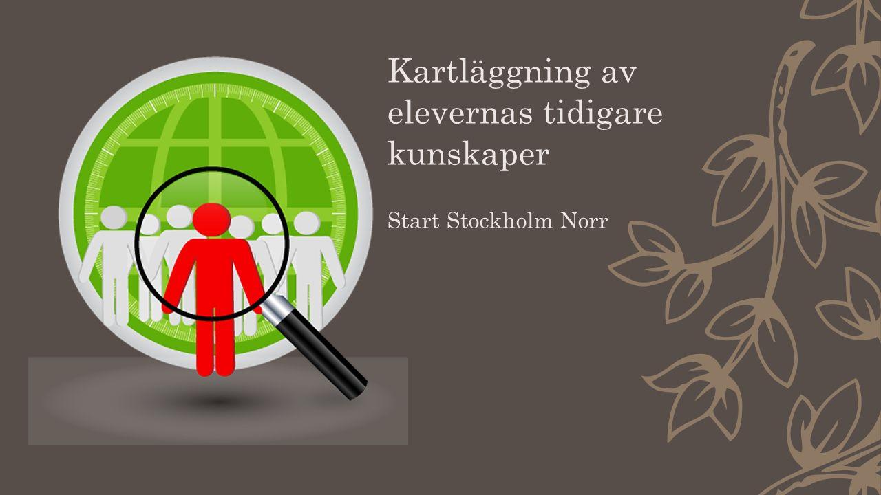 Kartläggning av elevernas tidigare kunskaper Start Stockholm Norr