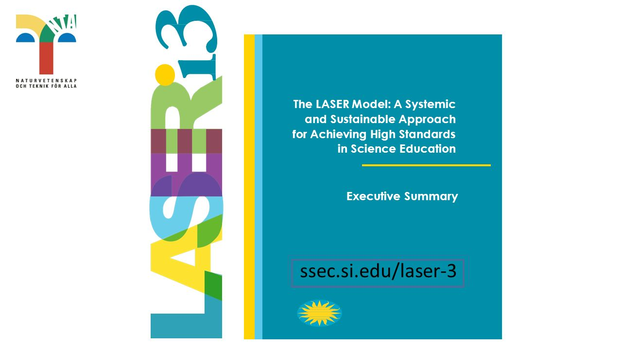 The LASER Model: A Systemic and Sustainable Approach for Achieving High Standards in Science Education Executive Summary ssec.si.edu/laser-3